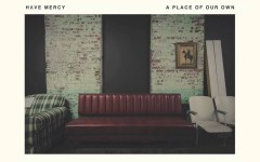 "Song of the Day: ""Two Years"" by Have Mercy"